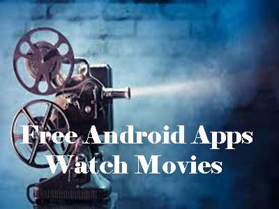 Free Android Apps to Watch Movies