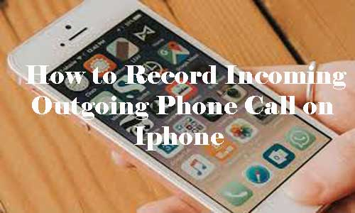Record InComing & OutGoing Phone Call on Iphone