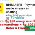 (Bank Loot) Bhim ABPB UPI App -Refer & Earn+Rs 750 CB/Month
