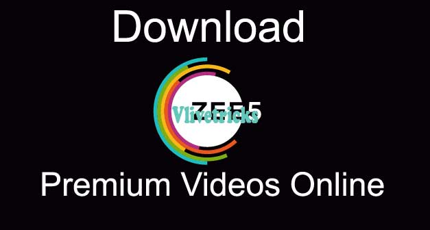 How to Download Zee5 Premium Videos Online Without Subscribe